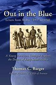 Out in the Blue: Letters from Arabia, 1937 to 1940: A Young American Geologist Explores the Deserts of Early Saudi Arabia (SIGNED)Barger, Thomas C. - Product Image