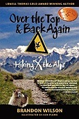 Over the Top & Back Again: Hiking X the AlpsWilson, Brandon - Product Image