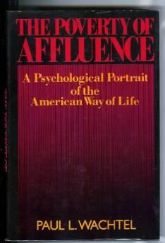 POVERTY OF AFFLUENCE, The: A PSYCHOLOGICAL PORTRAIT OF THE AMERICAN WAY OF LIFEWachtel, Paul L. - Product Image