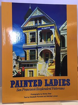 Painted Ladies: San Francisco's Resplendent VictoriansBaer (photography), Morley, Elizabeth Pomada, Michael Larsen (Text) - Product Image