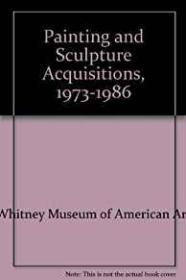 Painting and Sculpture Acquisitions, 1973-1986Whitney Museum of American Art - Product Image