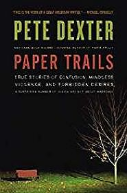 Paper Trails: True Stories of Confusion, Mindless Violence, and Forbidden Desires, a Surprising Number of Which Are Not About MarriageDexter, Pete - Product Image