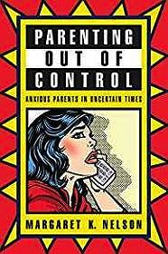 Parenting Out of Control: Anxious Parents in Uncertain Times (SIGNED)Nelson, Margaret K. - Product Image
