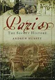 Paris: The Secret HistoryHussey, Andrew - Product Image