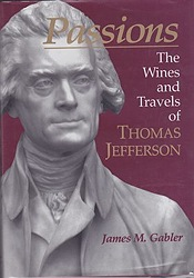 Passions: The Wines and Travels of Thomas Jefferson (SIGNED COPY)by: Gabler, James M. - Product Image