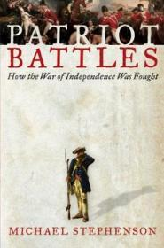 Patriot battles : how the War of Independence was foughtStephenson, Michael - Product Image