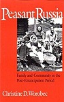 Peasant Russia: Family and Community in the Post-Emancipation PeriodWorobec, Christine D. - Product Image
