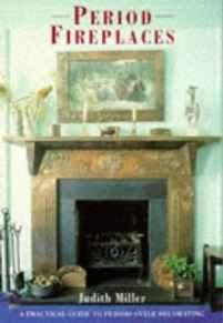 Period Fireplaces: A Practical Guide to Period-Style DecoratingMiller, Judith - Product Image