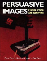 Persuasive Images: Posters of War and Revolution from the Hoover Institution ArchivesLewis, Beth Irwin & Peter Paret - Product Image