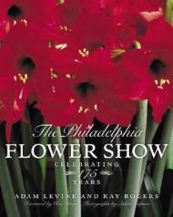 Philadelphia Flower Show, The : Celebrating 175 YearsRogers, Raymond - Product Image