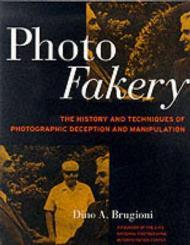 Photo Fakery: The History and Techniques of Photographic Deception and Manipulation [ILLUSTRATED]Brugioni, Dino A. - Product Image