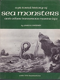 Pictorial History of Sea Monsters and Other Dangerous Marine Life (SIGNED COPY)Sweeney, James B - Product Image