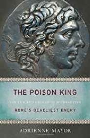 Poison King, The: The Life and Legend of Mithradates, Rome's Deadliest EnemyMayor, Adrienne - Product Image