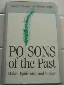 Poisons of the Past: Molds, Epidemics, and HistoryMatossian, Mary Kilbourne - Product Image