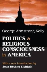 Politics and Religious Consciousness in AmericaKelly, George Armstrong - Product Image