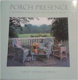 Porch Presence: Interior Design for the Exterior RoomRobbins, Sally Fennell - Product Image