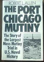 Port Chicago Mutiny, The - The Story of the Largest Mass Mutiny Trial in U.S. Naval HistoryAllen, Robaert L. - Product Image