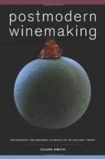 Postmodern Winemaking: Rethinking the Modern Science of an Ancient Craftby: Smith, Clark - Product Image