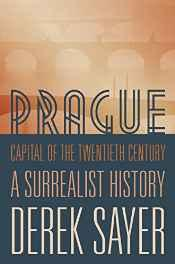 Prague, capital of the twentieth century: a surrealist historySayer, Derek - Product Image