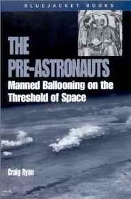Pre-Astronauts, The: Manned Ballooning on the Threshold of Space (Bluejacket Paperback Series)Ryan, Craig - Product Image