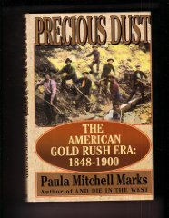 Precious Dust: The American Gold Rush Era : 1848-1900Marks, Paula Mitchell - Product Image