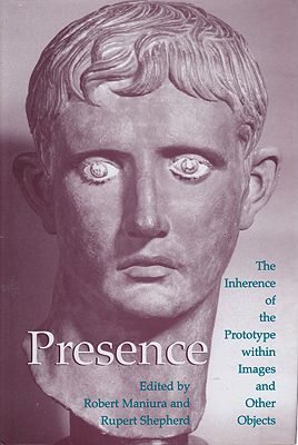 Presence - The Inherence of the Prototype Within Images and Other ObjectsManiura (Editor), Robert/Rupert Shepherd - Product Image