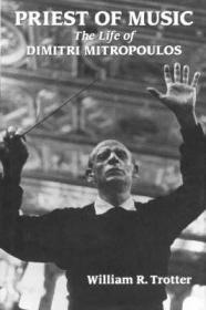Priest of Music: The Life of Dimitri MitropoulosTrotter, William R. - Product Image