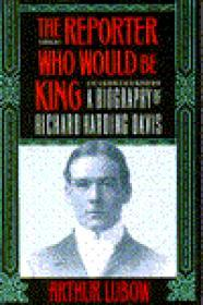 REPORTER WHO WOULD BE KING, The : A BIOGRAPHY OF RICHARD HARDING DAVISLubow, Arthur - Product Image
