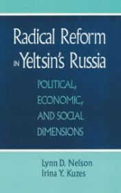 Radical Reform in Yeltsin's Russia: Political, Econmoic, and Social Dimensionsby: Nelson, Lynn D. and Irina Kuzes - Product Image