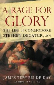 Rage for Glory, A: The Life of Commodore Stephen Decatur, USNDe Kay, James Tertius - Product Image