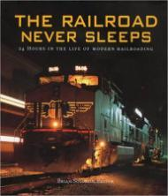 Railroad Never Sleeps - 24 Hours in the Life of Modern Railroading, TheSolomon (Editor), Brian  - Product Image