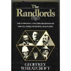 Randlords, The : The Exploits & Exploitations of South Africa's Mining Magnatesby: Wheatcroft, Geoffrey - Product Image