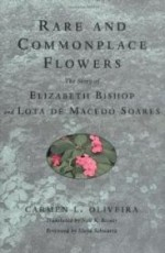 Rare and Commonplace Flowers: The Story of Elizabeth Bishop and Lota de Macedo Soaresby: Oliveira, Carmen L. - Product Image
