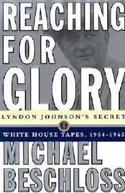 Reaching for Glory: Lyndon Johnson's Secret White House Tapes, 1964-1965Beschloss, Michael R. - Product Image