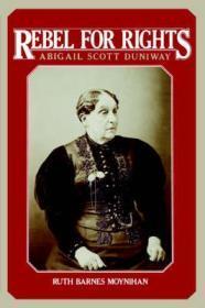 Rebel for Rights: Abigail Scott DuniwayMoynihan, Ruth Barnes - Product Image