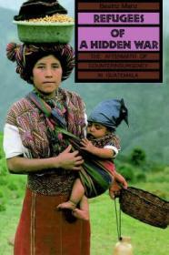 Refugees of a Hidden War: The Aftermath of Counterinsurgency in GuatemalaManz, Beatriz - Product Image