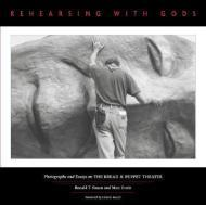 Rehearsing With Gods: Photographs and Essays on the Bread & Puppet Theaterby: Simon, Ronald T. - Product Image