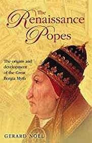 Renaissance Popes, The: Statesmen, Warriors and the Great Borgia MythNoel, Gerard - Product Image
