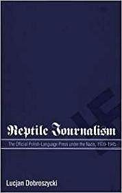 Reptile Journalism: The Official Polish-Language Press Under the Nazis, 1939-1945Dobroszycki, Lucjan - Product Image
