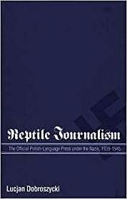 Reptile Journalism: The Official Polish-Language Press Under the Nazis, 1939-1945Dobroszycki, Lucjan - Product Image