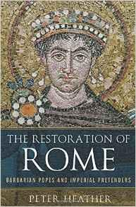 Restoration of Rome, The: Barbarian Popes and Imperial PretendersHeather, Peter - Product Image
