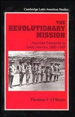 Revolutionary Mission, The : American Enterprise in Latin America, 1900-1945O'Brien, Thomas F. - Product Image