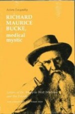 Richard Maurice Bucke, Medical Mystic: Letters of Dr. Bucke to Walt Whitman and His Friendsby: Bucke, Richard Maurice - Product Image