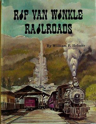 Rip Van Winkle Railroads: Canajoharie & Catskill R.R., Catskill Mountain Ry., Otis Elevating Ry., Catskill & Tannersville RyHelmer, William F. - Product Image