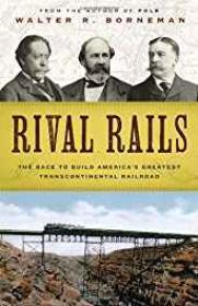 Rival Rails: The Race to Build America's Greatest Transcontinental RailroadBorneman, Walter R. - Product Image