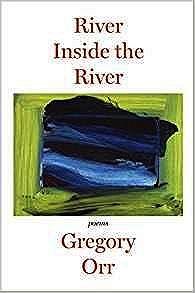 River Inside the River: PoemsOrr, Gregory - Product Image