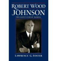 Robert Wood Johnson -- The Gentleman RebelFoster, Lawrence G. - Product Image