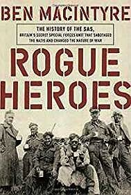 Rogue Heroes: The History of the SAS, Britain's Secret Special Forces Unit That Sabotaged the Nazis and Changed the Nature of WarMacintyre, Ben - Product Image
