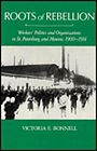 Roots of Rebellion: Workers' Politics and Organizations in St. Petersburg and Moscow, 1900-1914Bonnell, Victoria E. - Product Image