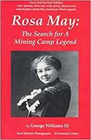 Rosa May: The Search for a Mining Camp LegendWilliams, III, George - Product Image